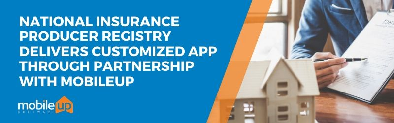 National Insurance Producer Registry Delivers Customized App through Partnership with MobileUp Software