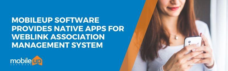 MobileUp Software Provides Native Apps for WebLink Association Management System