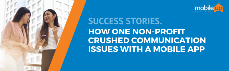 Success Story | How One Nonprofit Crushed Communication Issues with a Mobile App