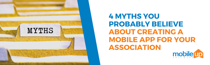 4 Myths You Probably Believe About Creating A Mobile App for Your Association