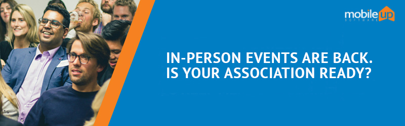 In-Person Events Are Back. Is Your Association Ready?